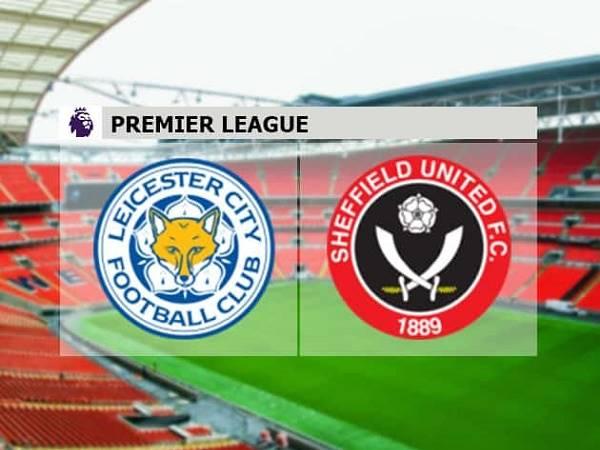 Nhận định Leicester vs Sheffield Utd 00h00, 17/07 - Ngoại Hạng Anh